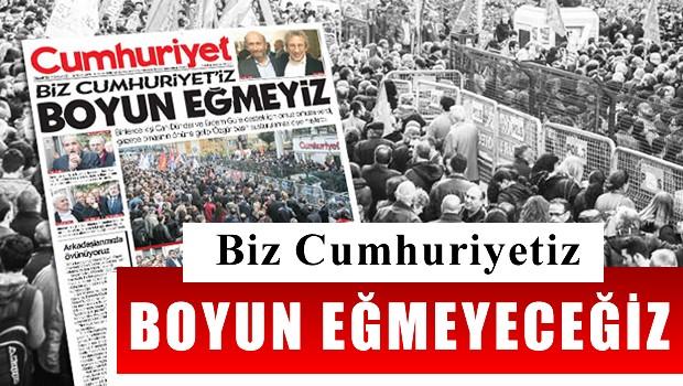 Cumhuriyet: Biz Cumhuriyet'iz, boyun e�meyiz