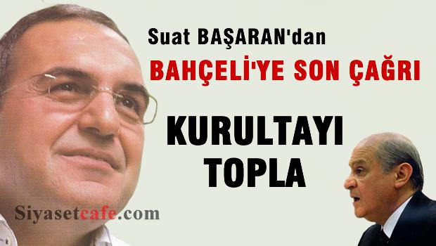 Suat BAŞARAN'dan BAHÇELİ'ye çağrı 'Kurultayı Topla'