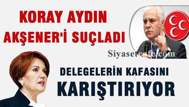 Koray Aydın, Meral Akşener'i suçladı
