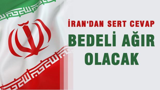İran: Bu yaptığınız pahalıya malolacak