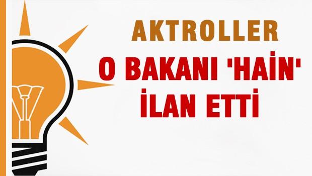 Aktroller  AKP'li Bakanı 'HAİN' İlan Etti