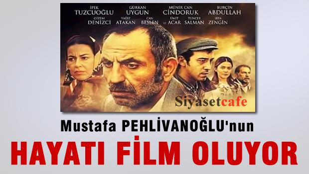 Mustafa Pehlivanoğlu'nun  hayatı film oluyor