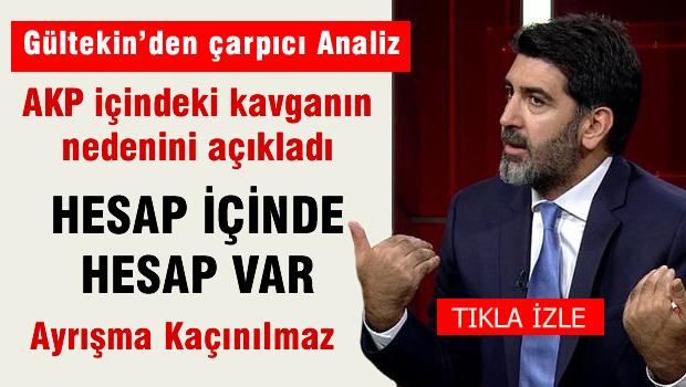 Levent GÜLTEKİN, AKP içindeki kavganın nedenini açıkladı