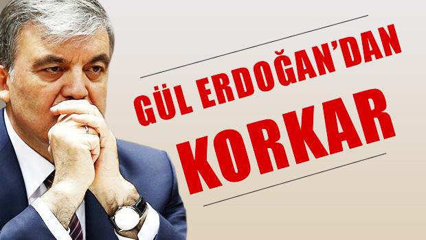 Abdullah Gül, Erdoğan'dan korkar