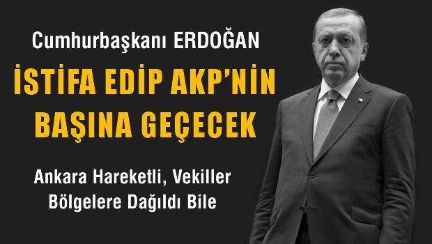 'Erdoğan, istifa edip AKP'nin başına geçecek'