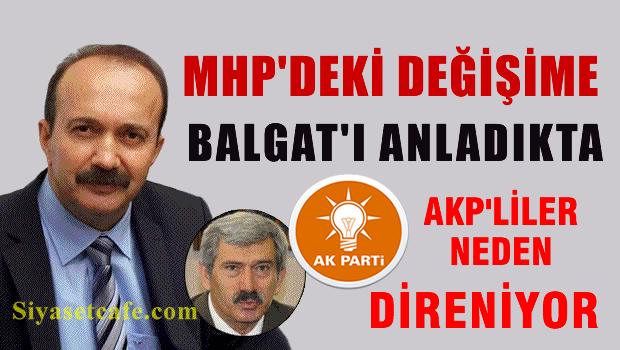 MHP'deki değişime direnen Balgat'ı anladıkda AKP'ye ne oluyor