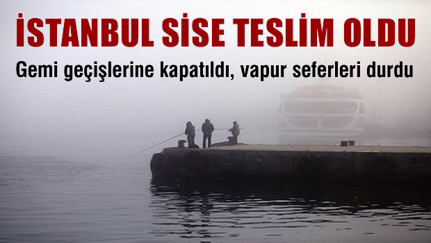 İstanbul sise teslim, seferler iptal