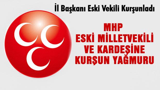 MHP'li eski vekile silahlı saldırı!