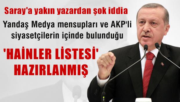 Saray'da  içinde yandaş yazarlar ve eski AKP'lilerin olduğu 'Hainler Listesi' hazırlanmış.