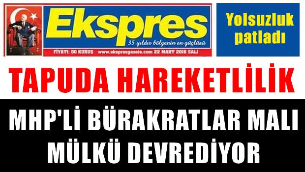 Adana'da MHP'li bürokratlar malı mülkü devrediyor