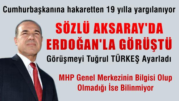 MHP'li Belediye Başkanı Hüseyin SÖZLÜ Aksaray'da Erdoğan ile görüştü