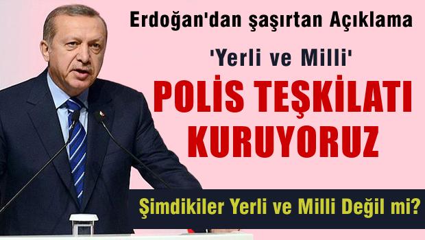 Erdoğan 'Yerli ve Milli Polis Teşkilatı Kuruyoruz'