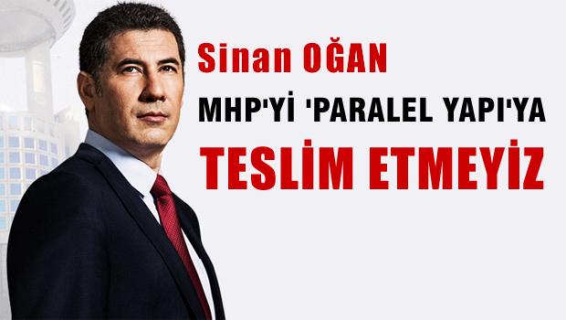 Sinan OĞAN 'MHP'yi Paralel Yapıya Teslim Etmeyiz'