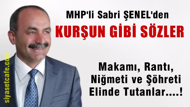 MHP'li Sabri ŞENEL'den Kurşun gibi sözler'