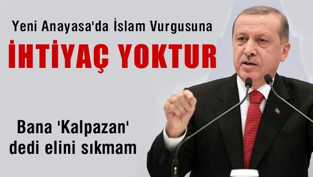 Erdoğan'dan 'Yeni Anayasa' çıkışı: İslam vurgusuna ihtiyaç yok