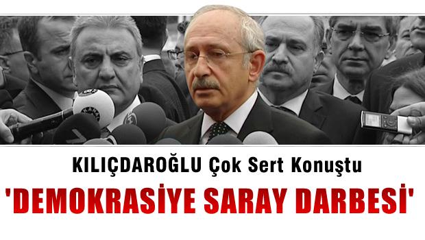 Kılıçdaroğlu: Bunun adı 'Demokrasiye Saray Darbesi'dir