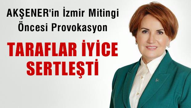 AKŞENER'in İzmir Mitingi öncesi Provokasyon