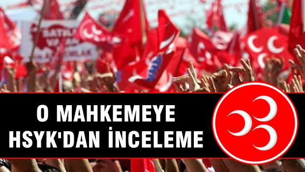 MHP davasına bakan Ankara 2. İcra Hakimliği'ne inceleme