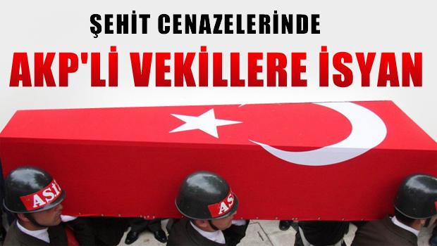 Şehit cenazesinde AKP'li vekillere isyan