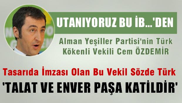 Tasarıda imzası olan, Cem Özdemir 'Talat ve Enver Paşa katil'