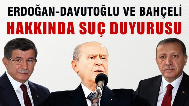 Erdoğan, Davutoğlu ve Bahçeli hakkında suç duyurusu