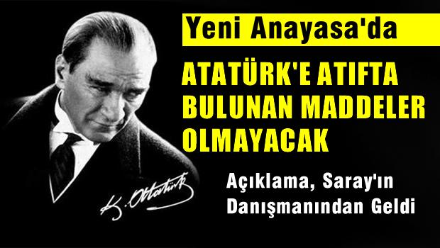 Yeni Anayasa'da Atatürk'e atıf yapılan maddeler olmayacak