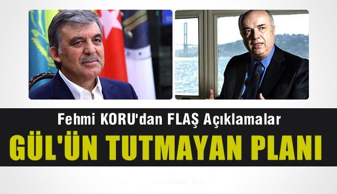 Fehmi Koru, Abdullah Gül'ün Tutmayan Planını Açıkladı