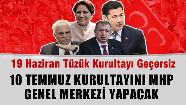 19 haziran tüzük kurultayı geçersiz, 10 temmuz'da kurultayı MHP genel merkezi yapacak