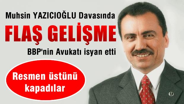Muhsin Yazıcıoğlu Davasında FLAŞ GELİŞME
