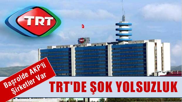 AKP'ye yakın şirket TRT'yi böyle dolandırdı