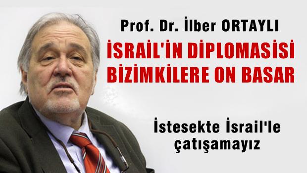 Prof. İlber Ortaylı: İsrail'in diplomasisi bizimkilere taş çıkartır; istesek de çatışamayız
