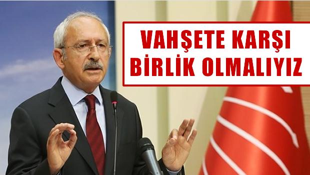 Kılıçdaroğlu, Vahşete karşı birlik olmalıyız