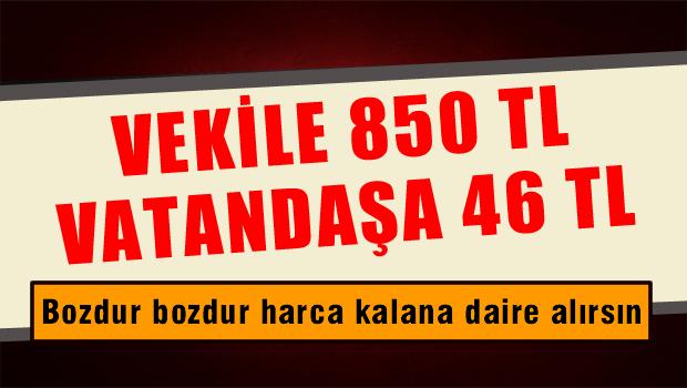 Vekile 850 TL Millete 46 TL Adaletin Bu mu AKP!