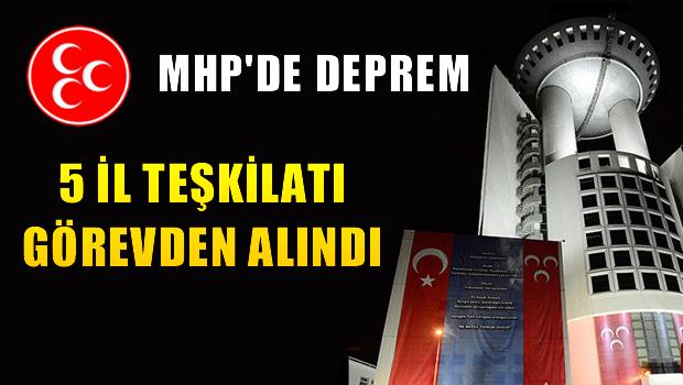 MHP'de Deprem 5 İl Görevden Alındı