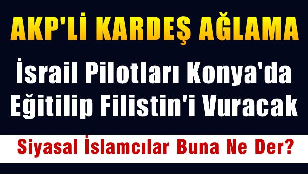 İsrail pilotları Konya'da eğitilip FİLİSTİN'i vuracak