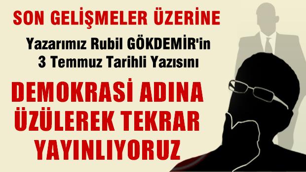 YAZARIMIZ RUBİL GÖKDEMİR'İN 3 TEMMUZ TARİHLİ YAZISINI DEMOKRASİ ADINA ÜZÜLEREK TEKRAR YAYINLIYORUZ...