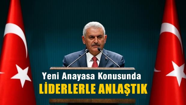 Başbakan YILDIRIM; Yeni Anayasa'da görüş birliğine vardık