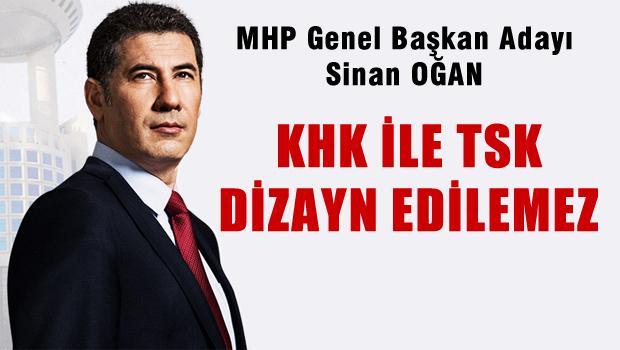 Sinan Oğan 'KHK İle TSK Dizayn Edilemez'