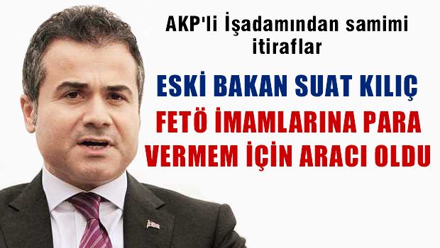 Galip Öztürk: 'Suat Kılıç FETÖ imamlarına para vermeme aracılık etti'