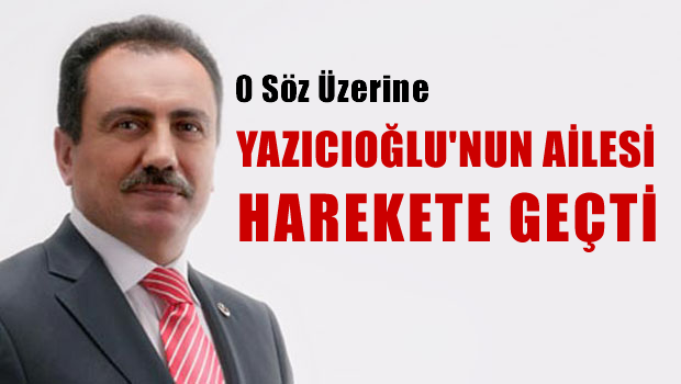 Yazıcıoğlu'nun ailesini hareket geçiren söz!