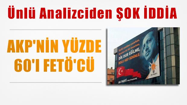 AKP'nin yüzde 60'ı FETÖ'cü