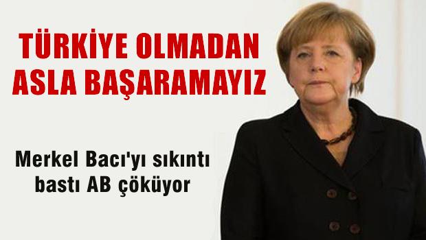 MERKEL 'Türkiye olmadan asla başaramayız'