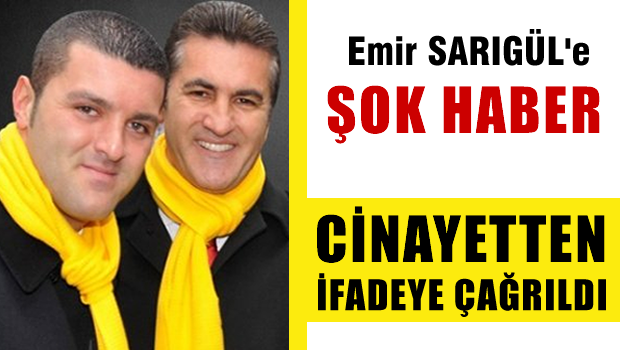 Emir Sar�g�l cinayetten ifade verecek!