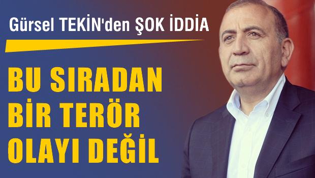 CHP'li Tekin 'Bu sıradan bir terör olayı değil'