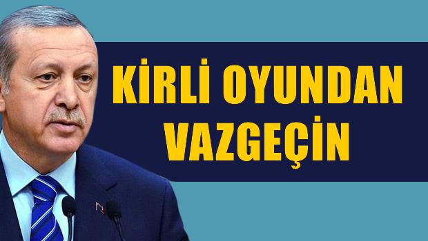 Erdoğan'dan Batı'ya: Kirli oyundan vazgeçin