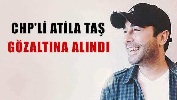 Atilla Taş, gözaltına alındı.