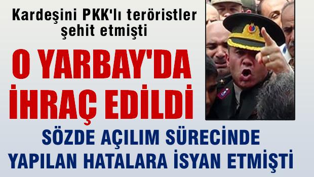 O yarbay da ihraç edildi, Kardeşini PKK şehit etmişti