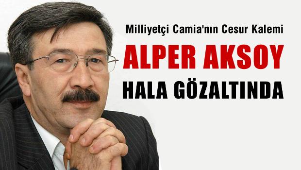 Yazarımız Alper AKSOY hala gözaltında