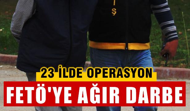 FETÖ'ye ağır darbe, 23 ilde operasyon