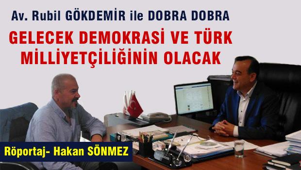 Rubil GÖKDEMİR 'Gelecek Demokrasi ve Türk Milliyetçiliğinin Olacaktır'